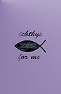 ichthys for me'... by Valerie Anne Kelly