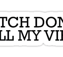 bitch don't kill my vibe Sticker