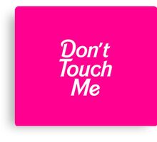 DON'T TOUCH ME Canvas Print