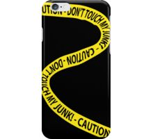 Caution - Don't Touch My Junk! iPhone Case/Skin
