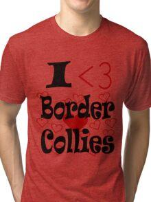I <3 Border Collies Tri-blend T-Shirt