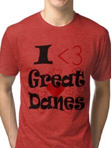 I <3 Great Danes Tri-blend T-Shirt