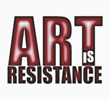 Art Is Resistance ( T-Shirt ) by PopCultFanatics