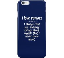 I love rumors. I always find out amazing things about myself that I never knew about. iPhone Case/Skin