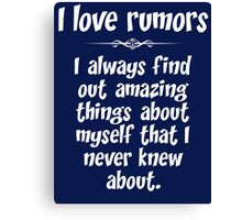I love rumors. I always find out amazing things about myself that I never knew about. Canvas Print