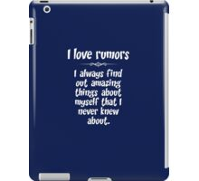 I love rumors. I always find out amazing things about myself that I never knew about. iPad Case/Skin