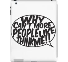 Why Can't More People Think Like Me? iPad Case/Skin