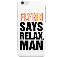 Flynn Says Relax, Man iPhone Case/Skin