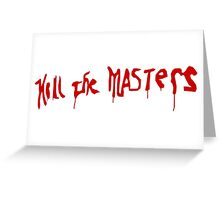 Kill The Masters - Game Of Thrones Greeting Card