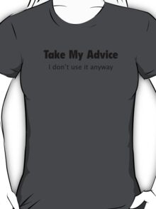 Take My Advice T-Shirt