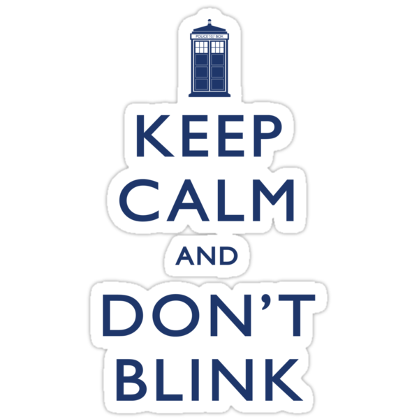 Keep Calm and Don&#x27;t Blink - Light by mechantefille