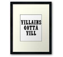 VILLAINS GOTTA VILL Framed Print