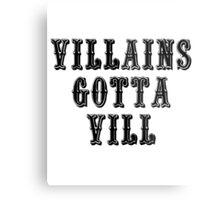 VILLAINS GOTTA VILL Metal Print