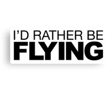 I'd rather be Flying Canvas Print