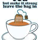 Tea but make it strong by puppaluppa