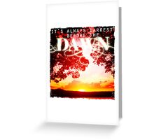 It's Always Darkest Before The Dawn Greeting Card