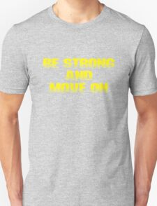 Be strong and move on. T-Shirt