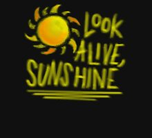 Look Alive, Sunshine  Unisex T-Shirt