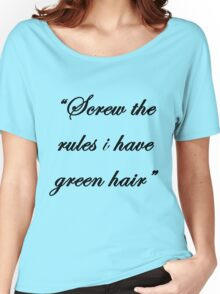 """""""Screw the rules, i have green hair"""" Women's Relaxed Fit T-Shirt"""