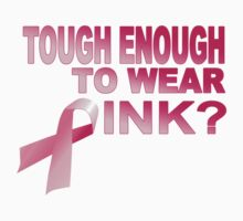 Tough Enough to Wear Pink? by avdesigns