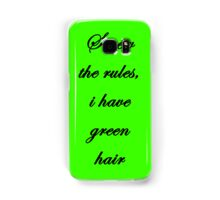"""Screw the rules, i have green hair"" Samsung Galaxy Case/Skin"