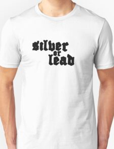Narcos: Silver or Lead Unisex T-Shirt