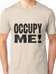 OCCUPY ME! Unisex T-Shirt