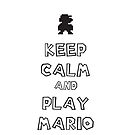 Keep Calm and Play Mario by maza-300