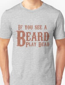 If you see a beard, play dead T-Shirt
