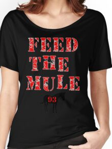 Feed The Mule -  For Dark Backgrounds Women's Relaxed Fit T-Shirt