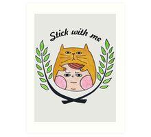 Stick with me Art Print