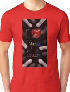 I love your touch Unisex T-Shirt