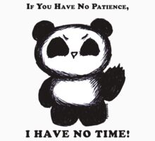 If You Have No Patience, I HAVE NO TIME! T-Shirt