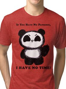 If You Have No Patience, I HAVE NO TIME! Tri-blend T-Shirt