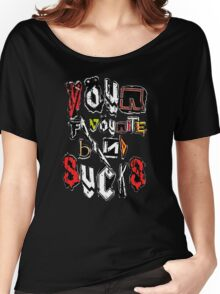 Your Favourite Band SUCKS Women's Relaxed Fit T-Shirt
