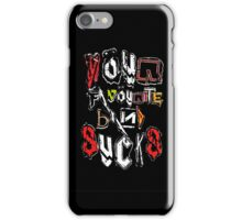 Your Favourite Band SUCKS iPhone Case/Skin