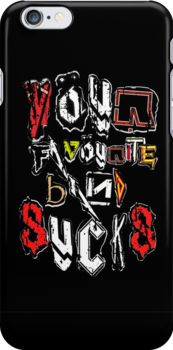 Your Favourite Band SUCKS by Ant101