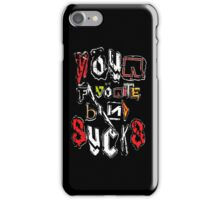Your Favorite Band SUCKS iPhone Case/Skin