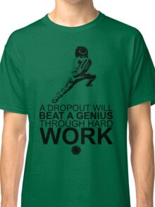 Rock Lee - A Dropout Will Beat A Genius Through Hard Work - Black Classic T-Shirt