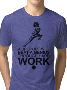 Rock Lee - A Dropout Will Beat A Genius Through Hard Work - Black Tri-blend T-Shirt
