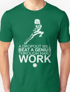 Rock Lee - A Dropout Will Beat A Genius Through Hard Work - White Unisex T-Shirt