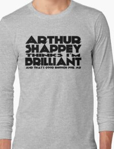 Arthur Shappey thinks I'm Brilliant (new version) Long Sleeve T-Shirt
