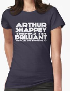 Arthur Shappey thinks I'm Brilliant (new version) Womens Fitted T-Shirt