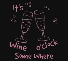 It's Wine O'clock Some where by azyourtshirt