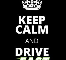 keep calm and drive fast by trendz