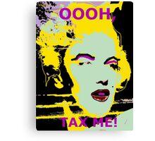 Marilyn Monroe, OOOH, TAX ME! Canvas Print