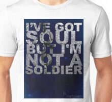 I've got soul, but i'm not a soldier.. Unisex T-Shirt