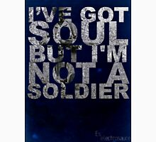 I've got soul, but i'm not a soldier.. Unisex T-Shirt