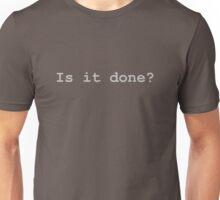 Is It Done Unisex T-Shirt