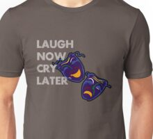 Laugh Now Cry Later... Unisex T-Shirt